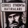 ÇERKES ETHEM'İN HATIRALARI