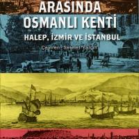 Doğu ile Batı Arasında Osmanlı Kenti / Halep, İzmir ve İstanbul