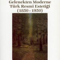 Gelenekten Moderne Türk Resim Estetiği (1850 – 1950)