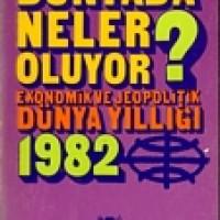 DÜNYADA NELER OLUYOR?, EKONOMİK VE JEOPOLİTİK DÜNYA YILLIĞI, 1982