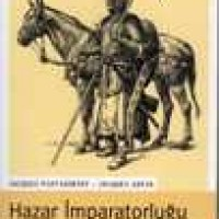 HAZAR İMPARATORLUĞU VII.-XI. Yüzyıllar – Atlı Bir Kavmin Gizemi